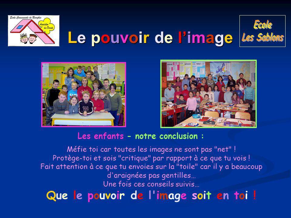 Le pouvoir de l'image Les enfants - notre conclusion : Méfie toi car toutes les images ne sont pas net .