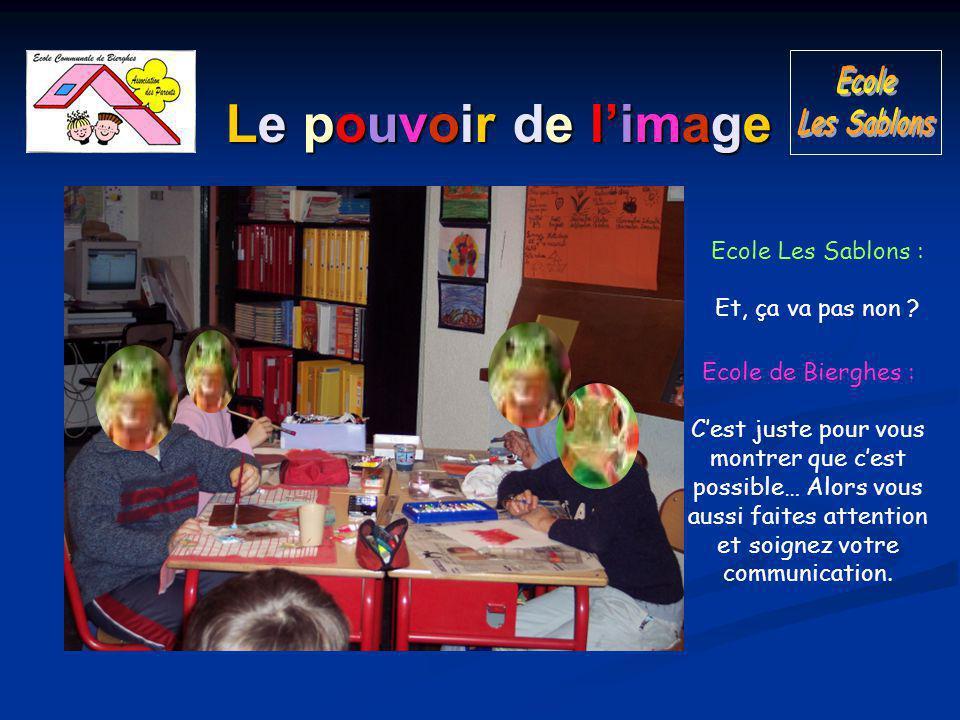 Le pouvoir de l'image Ecole de Bierghes : C'est juste pour vous montrer que c'est possible… Alors vous aussi faites attention et soignez votre communication.