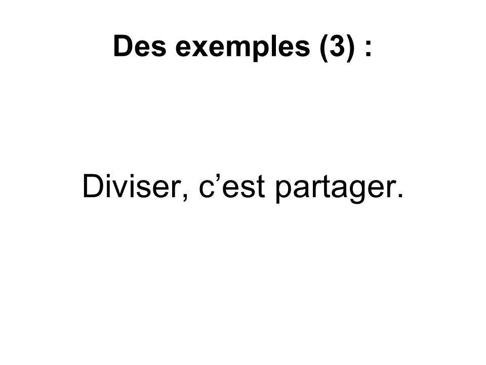 Des exemples (3) : Diviser, c'est partager.