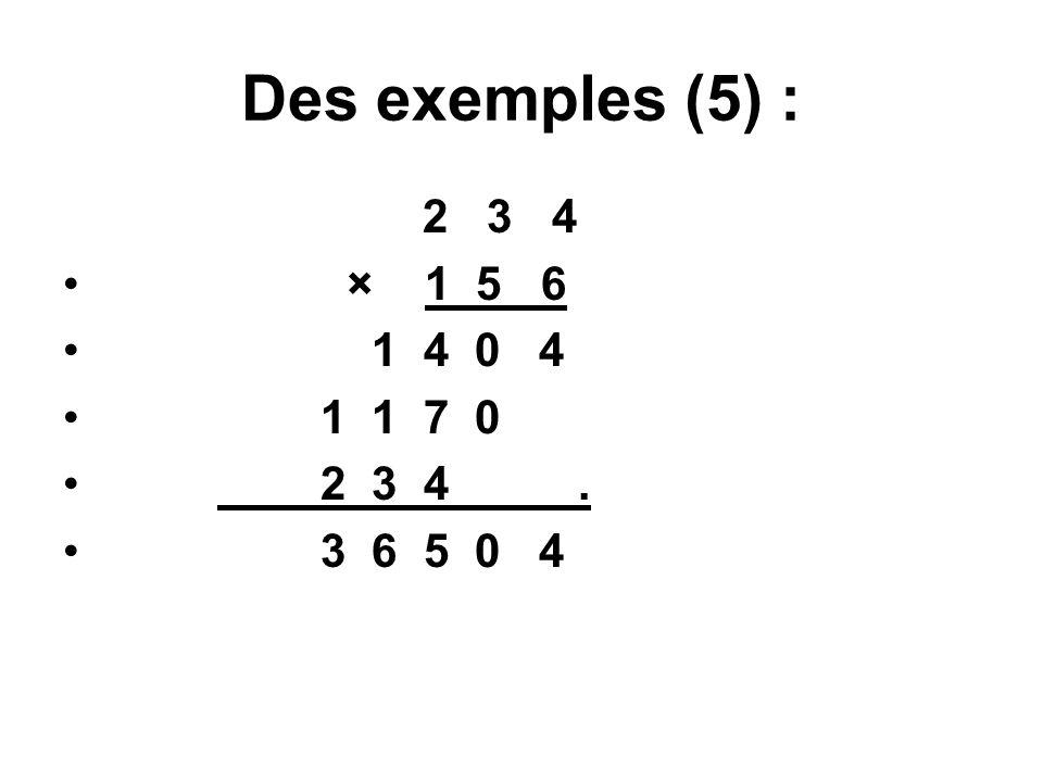 Des exemples (5) : 2 3 4 × 1 5 6 1 4 0 4 1 1 7 0 2 3 4. 3 6 5 0 4