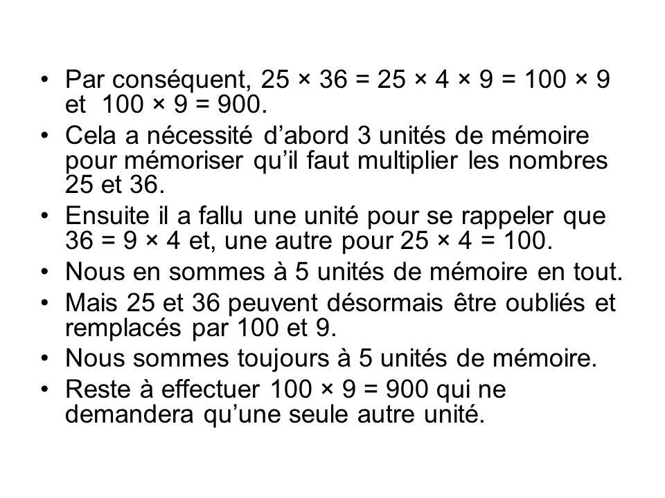 Par conséquent, 25 × 36 = 25 × 4 × 9 = 100 × 9 et 100 × 9 = 900.