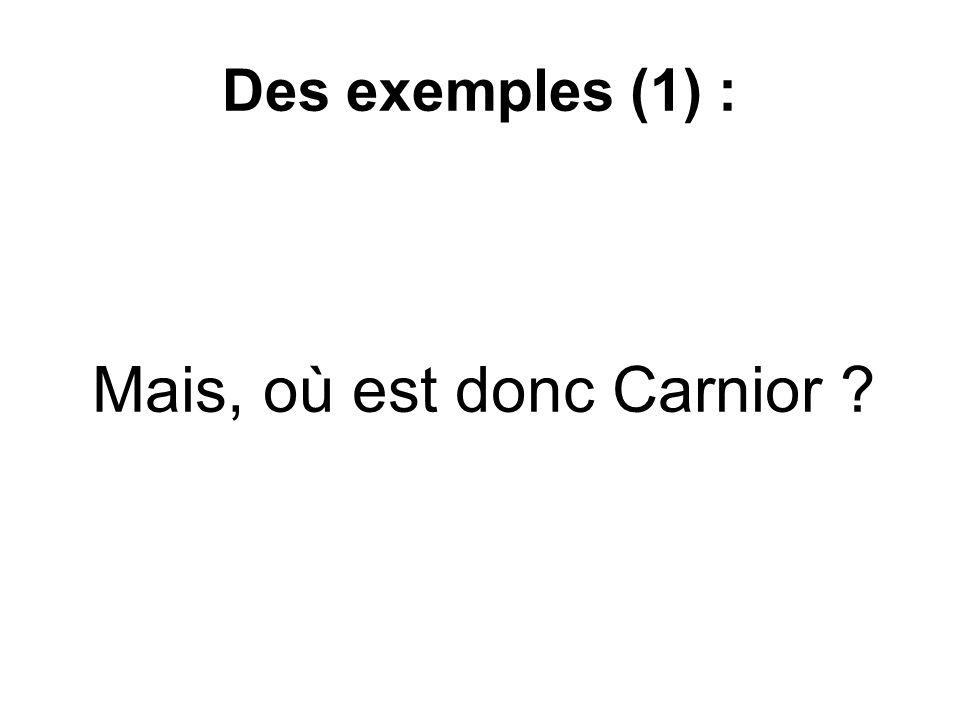 Des exemples (1) : Mais, où est donc Carnior