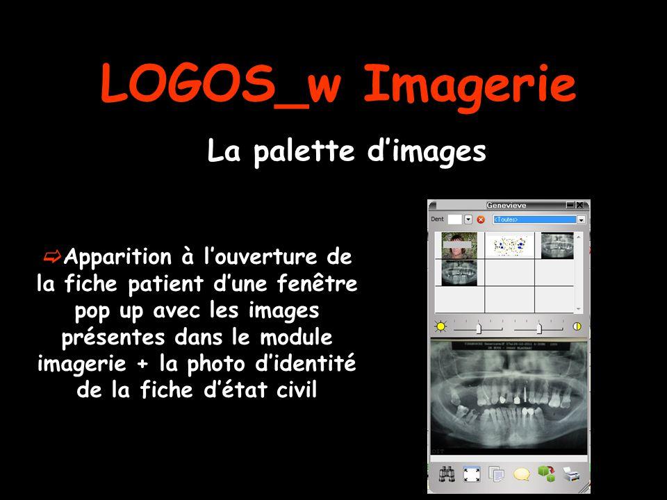 LOGOS_w Imagerie La palette d'images  Apparition à l'ouverture de la fiche patient d'une fenêtre pop up avec les images présentes dans le module imagerie + la photo d'identité de la fiche d'état civil
