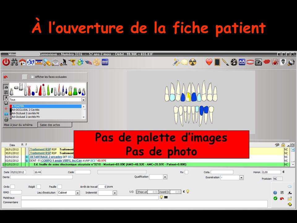 À l'ouverture de la fiche patient Pas de palette d'images Pas de photo
