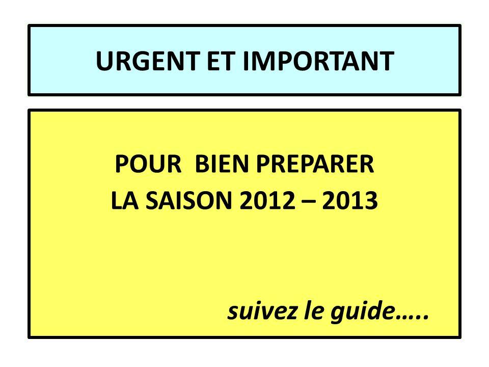 URGENT ET IMPORTANT POUR BIEN PREPARER LA SAISON 2012 – 2013 suivez le guide…..