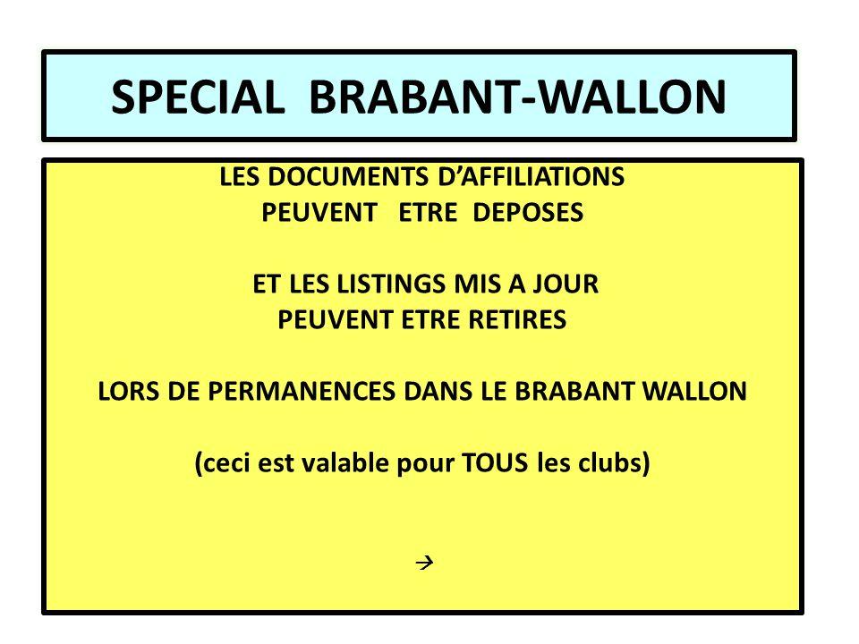 SPECIAL BRABANT-WALLON LES DOCUMENTS D'AFFILIATIONS PEUVENT ETRE DEPOSES ET LES LISTINGS MIS A JOUR PEUVENT ETRE RETIRES LORS DE PERMANENCES DANS LE BRABANT WALLON (ceci est valable pour TOUS les clubs) 