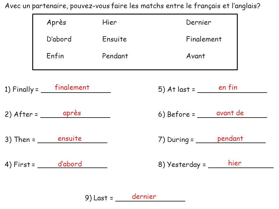 Avec un partenaire, pouvez-vous faire les matchs entre le français et l'anglais? AprèsHierDernier D'abordEnsuiteFinalement EnfinPendantAvant 1) Finall