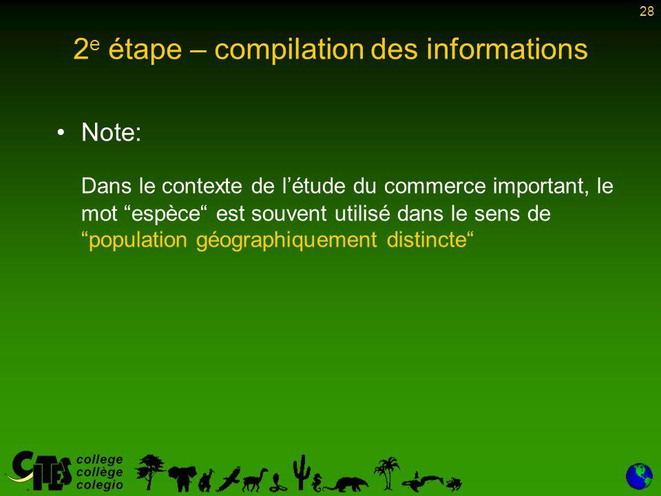 28 2 e étape – compilation des informations Note: Dans le contexte de l'étude du commerce important, le mot espèce est souvent utilisé dans le sens de population géographiquement distincte