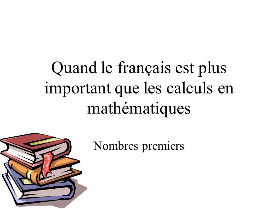 Quand le français est plus important que les calculs en mathématiques Nombres premiers
