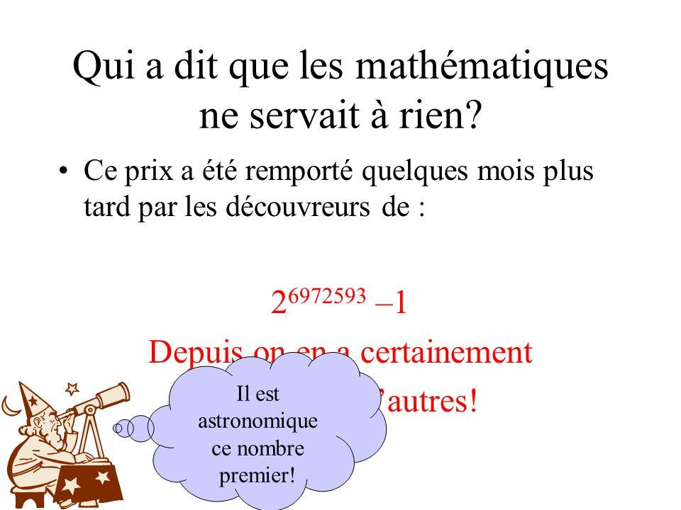 Qui a dit que les mathématiques ne servait à rien? Ce prix a été remporté quelques mois plus tard par les découvreurs de : 2 6972593 –1 Depuis on en a