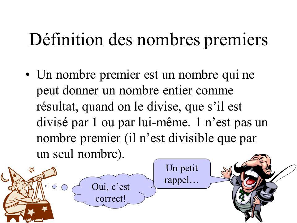 Définition des nombres premiers Un nombre premier est un nombre qui ne peut donner un nombre entier comme résultat, quand on le divise, que s'il est d