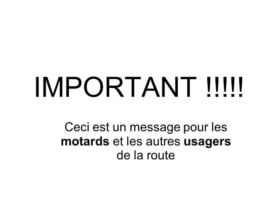 IMPORTANT !!!!! Ceci est un message pour les motards et les autres usagers de la route