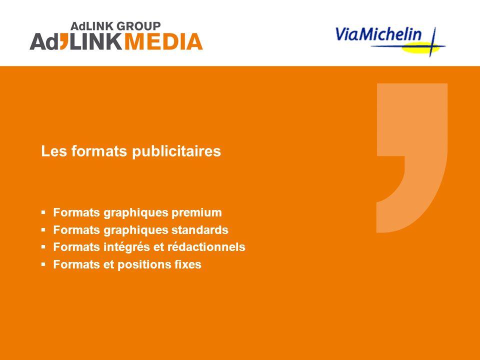 Les formats publicitaires  Formats graphiques premium  Formats graphiques standards  Formats intégrés et rédactionnels  Formats et positions fixes