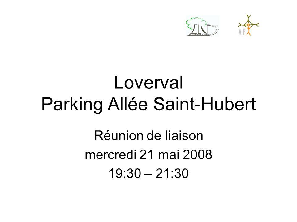 Loverval Parking Allée Saint-Hubert Réunion de liaison mercredi 21 mai 2008 19:30 – 21:30