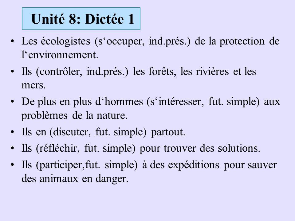 Unité 8: Dictée 1 Les écologistes (s'occuper, ind.prés.) de la protection de l'environnement. Ils (contrôler, ind.prés.) les forêts, les rivières et l
