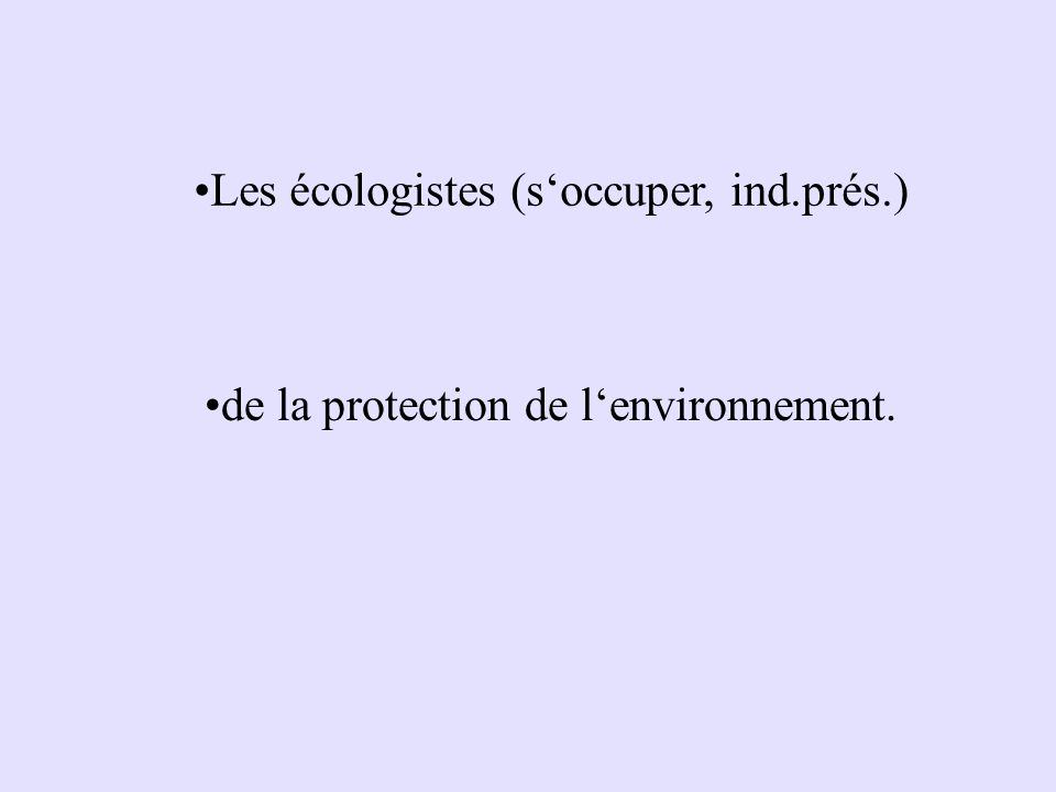 Les écologistes (s'occuper, ind.prés.) de la protection de l'environnement.
