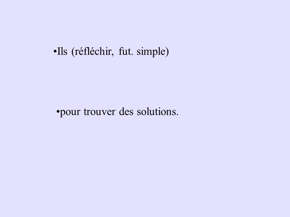 Ils (réfléchir, fut. simple) pour trouver des solutions.