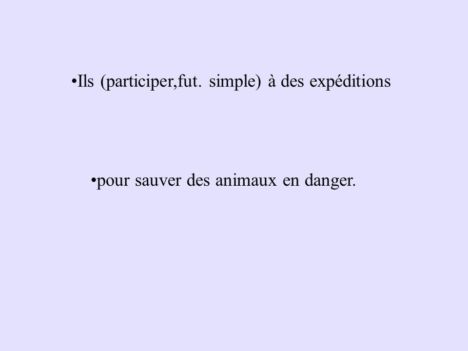 Ils (participer,fut. simple) à des expéditions pour sauver des animaux en danger.
