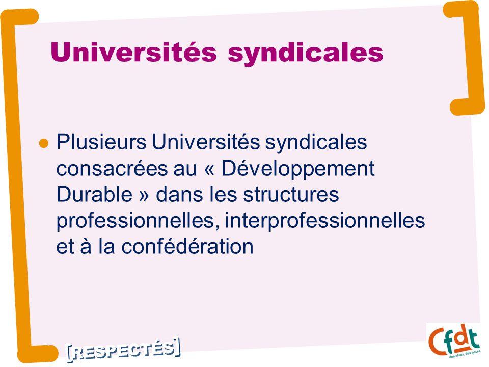 RESPECTÉS Universités syndicales Plusieurs Universités syndicales consacrées au « Développement Durable » dans les structures professionnelles, interprofessionnelles et à la confédération