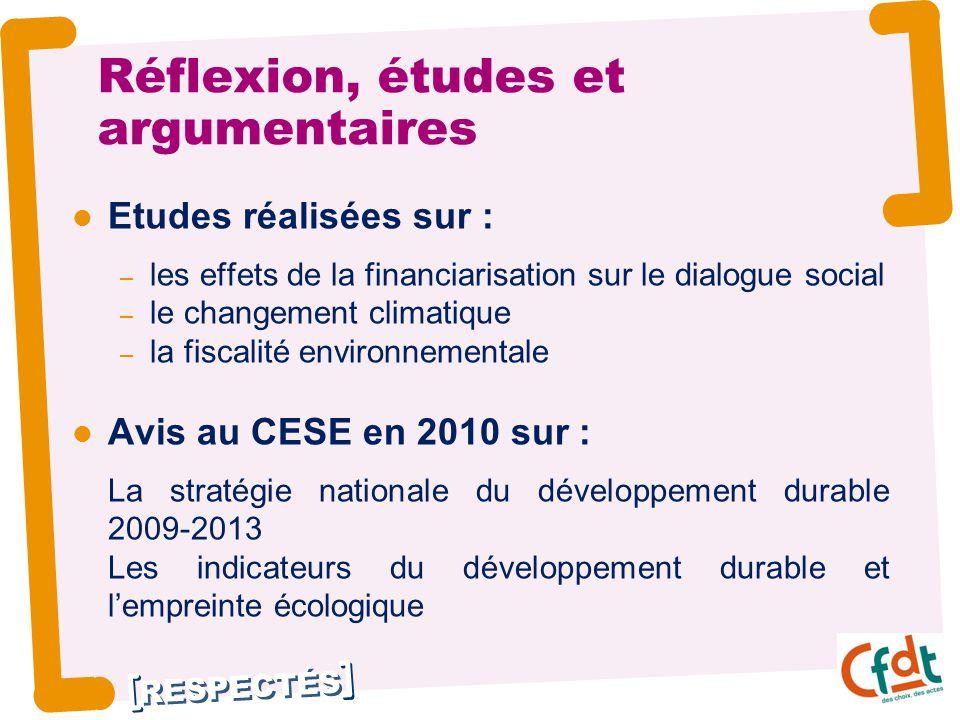 RESPECTÉS Réflexion, études et argumentaires Etudes réalisées sur : – les effets de la financiarisation sur le dialogue social – le changement climatique – la fiscalité environnementale Avis au CESE en 2010 sur : La stratégie nationale du développement durable 2009-2013 Les indicateurs du développement durable et l'empreinte écologique