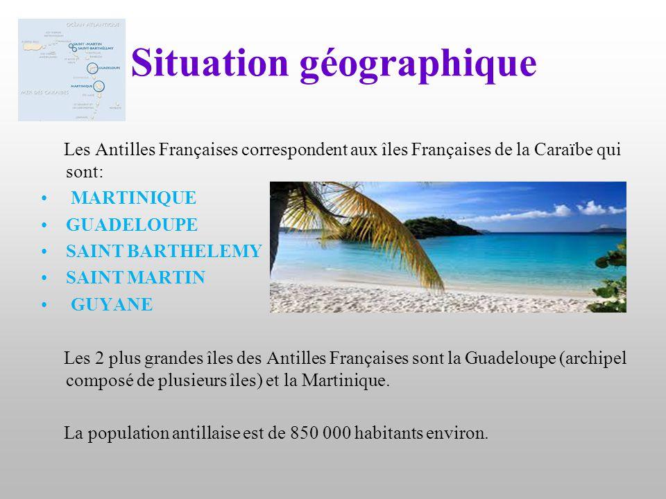 Situation géographique Les Antilles Françaises correspondent aux îles Françaises de la Caraïbe qui sont: MARTINIQUE GUADELOUPE SAINT BARTHELEMY SAINT
