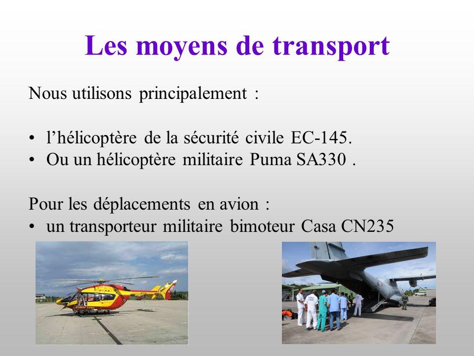 Nous utilisons principalement : l'hélicoptère de la sécurité civile EC-145. Ou un hélicoptère militaire Puma SA330. Pour les déplacements en avion : u