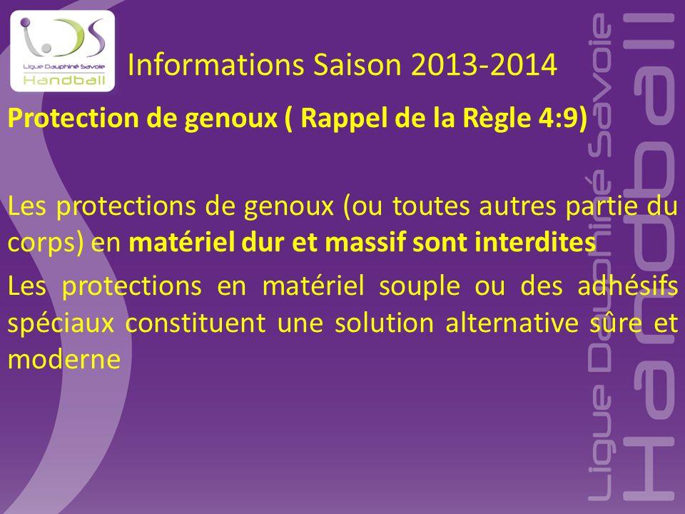Informations Saison 2013-2014 Protection de genoux ( Rappel de la Règle 4:9) Les protections de genoux (ou toutes autres partie du corps) en matériel