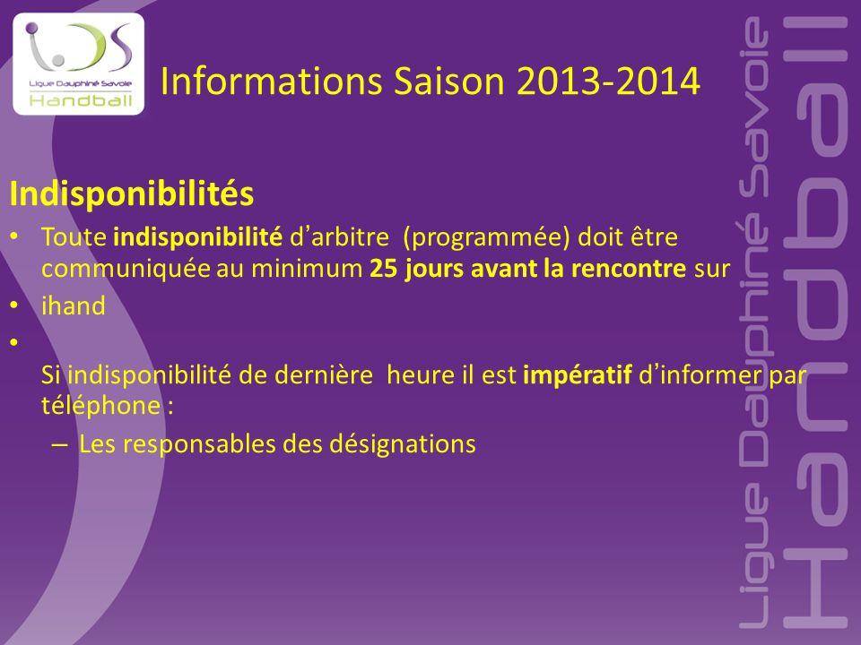 Informations Saison 2013-2014 Indisponibilités Toute indisponibilité d'arbitre (programmée) doit être communiquée au minimum 25 jours avant la rencont
