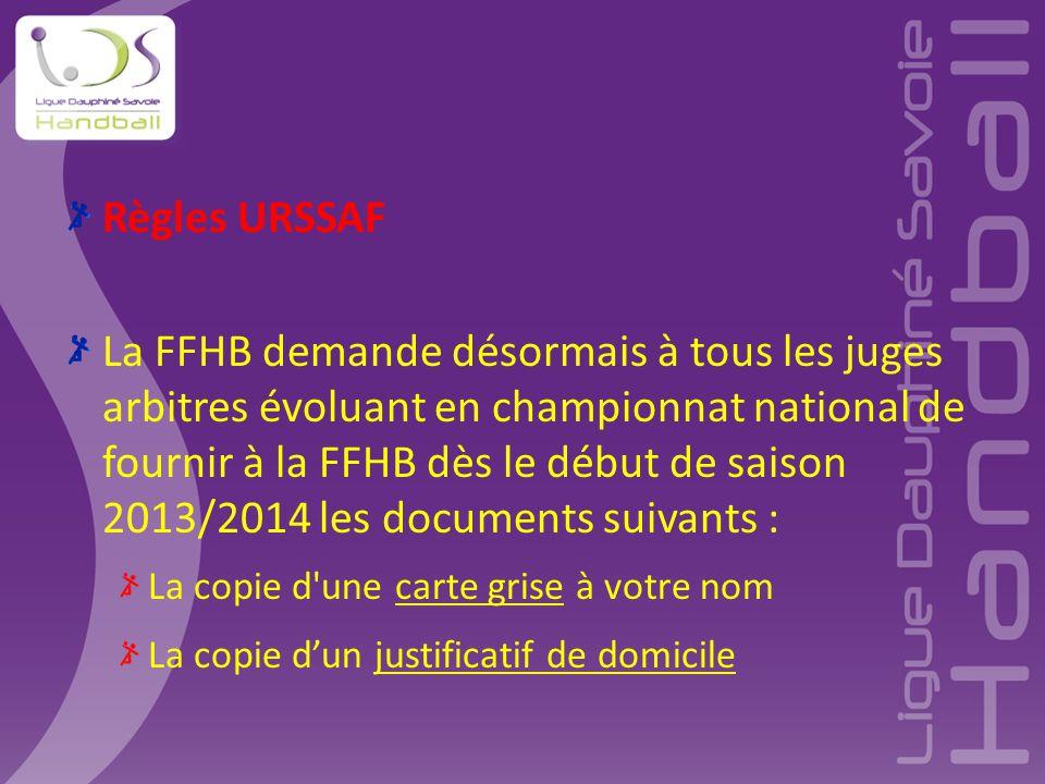 Règles URSSAF La FFHB demande désormais à tous les juges arbitres évoluant en championnat national de fournir à la FFHB dès le début de saison 2013/20