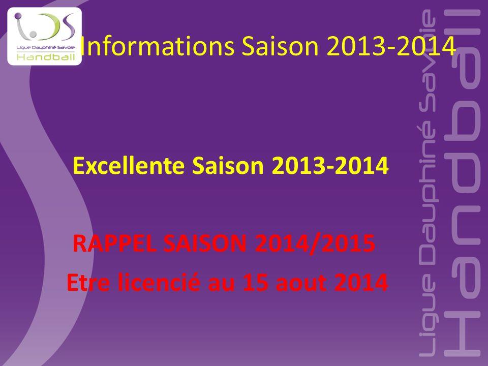 Informations Saison 2013-2014 Excellente Saison 2013-2014 RAPPEL SAISON 2014/2015 Etre licencié au 15 aout 2014