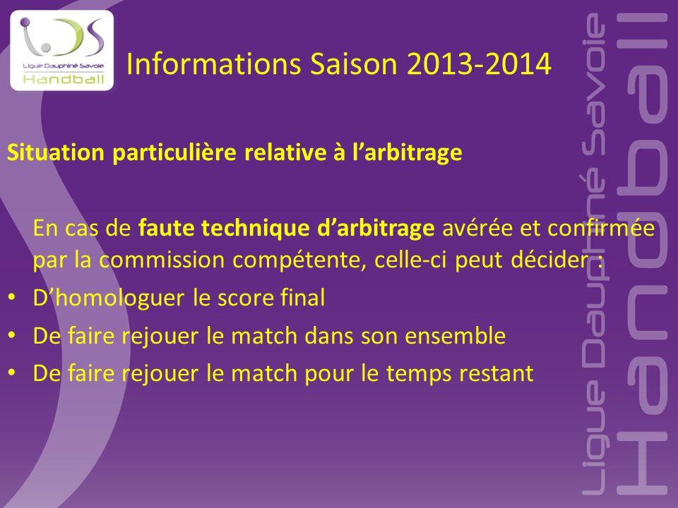 Informations Saison 2013-2014 Situation particulière relative à l'arbitrage En cas de faute technique d'arbitrage avérée et confirmée par la commissio