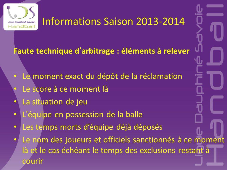 Informations Saison 2013-2014 Faute technique d'arbitrage : éléments à relever Le moment exact du dépôt de la réclamation Le score à ce moment là La s
