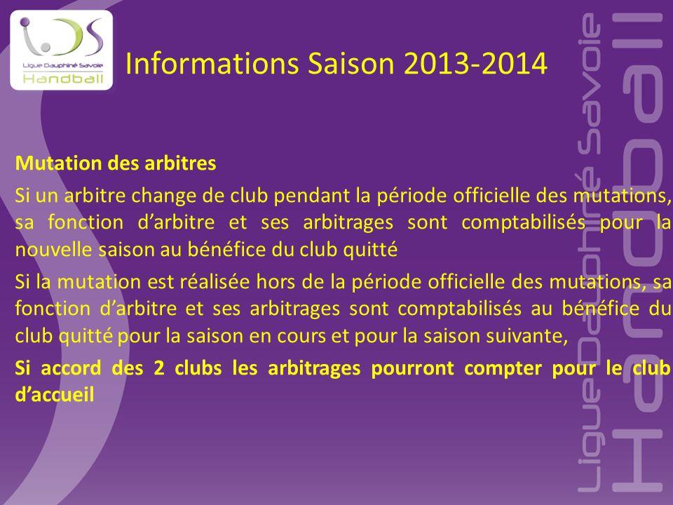Informations Saison 2013-2014 Mutation des arbitres Si un arbitre change de club pendant la période officielle des mutations, sa fonction d'arbitre et