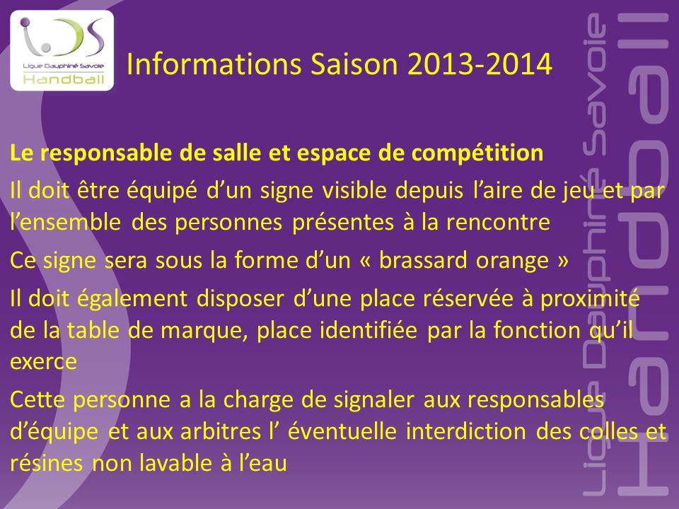 Informations Saison 2013-2014 Le responsable de salle et espace de compétition Il doit être équipé d'un signe visible depuis l'aire de jeu et par l'en
