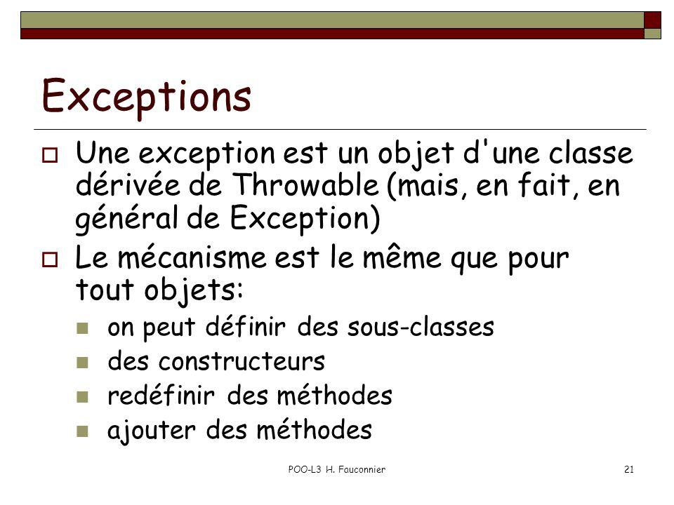POO-L3 H. Fauconnier21 Exceptions  Une exception est un objet d'une classe dérivée de Throwable (mais, en fait, en général de Exception)  Le mécanis