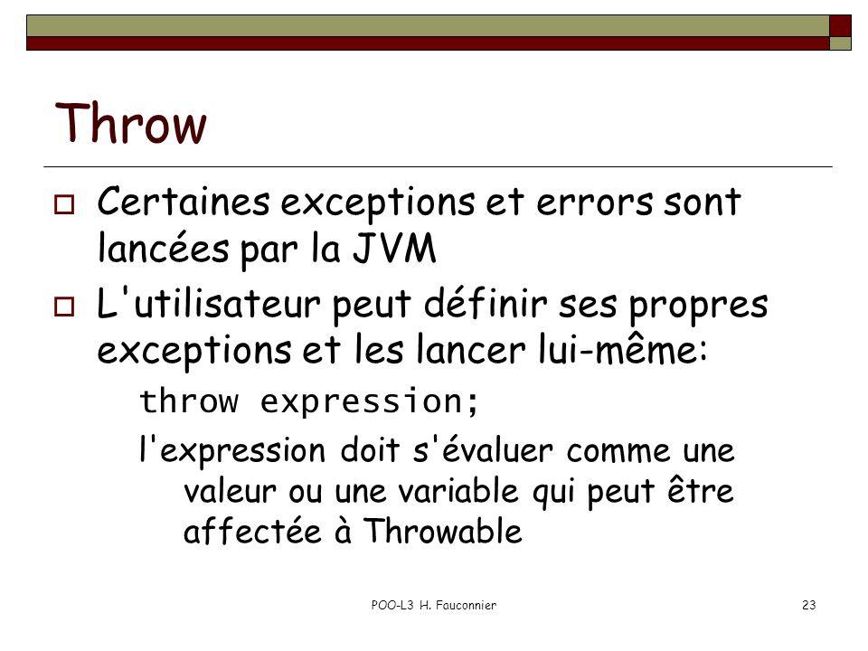 POO-L3 H. Fauconnier23 Throw  Certaines exceptions et errors sont lancées par la JVM  L'utilisateur peut définir ses propres exceptions et les lance