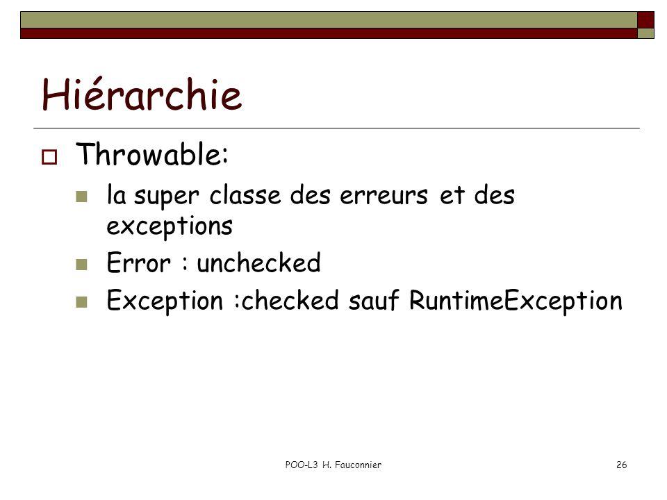 POO-L3 H. Fauconnier26 Hiérarchie  Throwable: la super classe des erreurs et des exceptions Error : unchecked Exception :checked sauf RuntimeExceptio