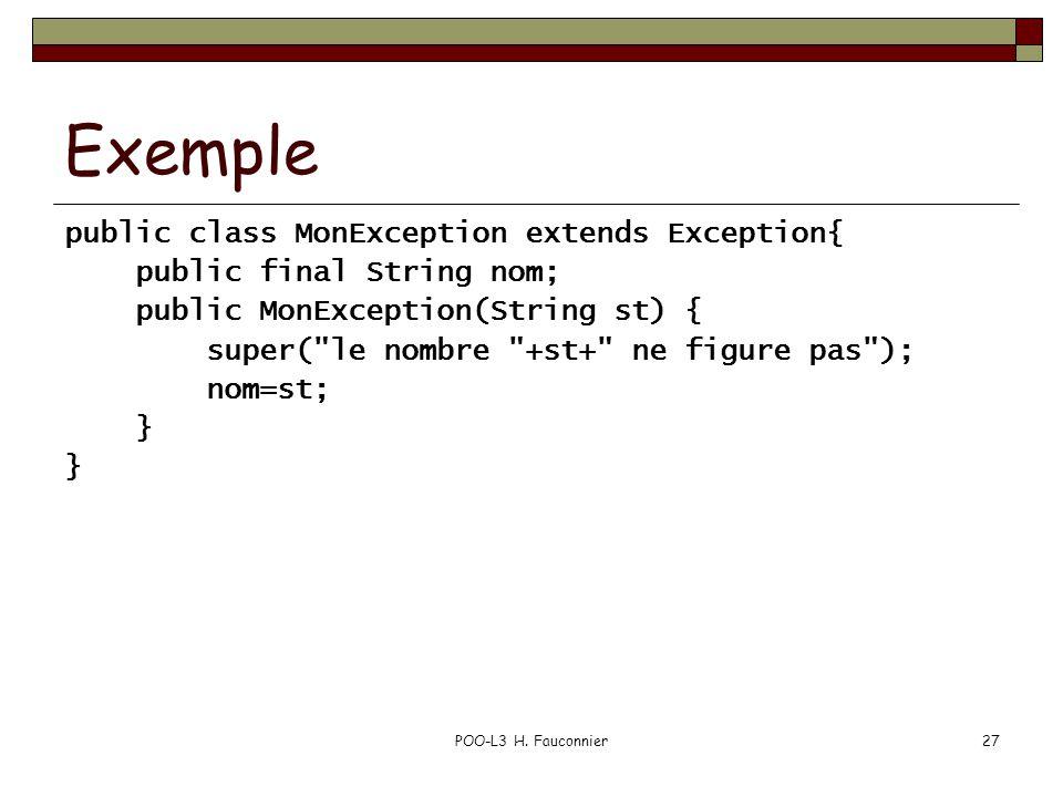 POO-L3 H. Fauconnier27 Exemple public class MonException extends Exception{ public final String nom; public MonException(String st) { super(