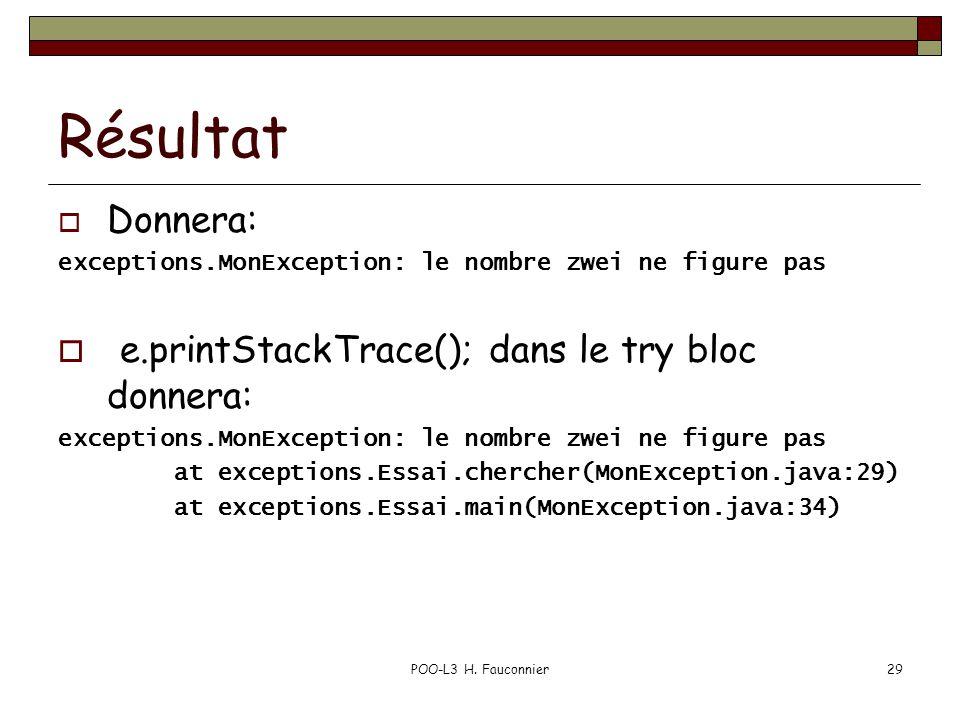 POO-L3 H. Fauconnier29 Résultat  Donnera: exceptions.MonException: le nombre zwei ne figure pas  e.printStackTrace(); dans le try bloc donnera: exce