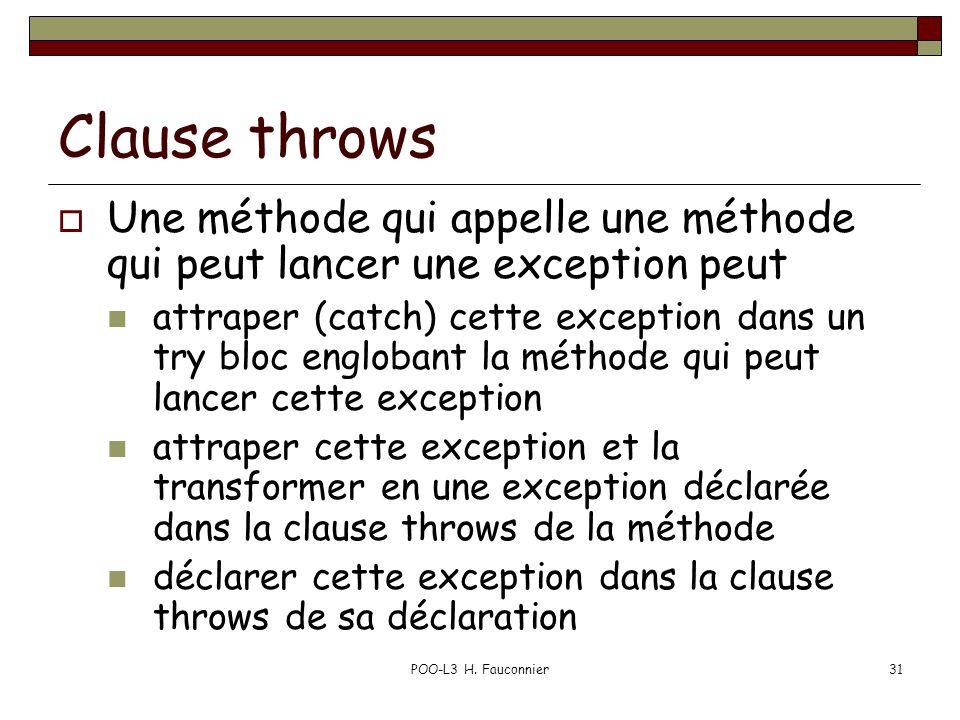 POO-L3 H. Fauconnier31 Clause throws  Une méthode qui appelle une méthode qui peut lancer une exception peut attraper (catch) cette exception dans un