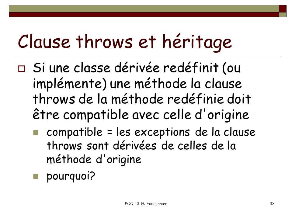 POO-L3 H. Fauconnier32 Clause throws et héritage  Si une classe dérivée redéfinit (ou implémente) une méthode la clause throws de la méthode redéfini