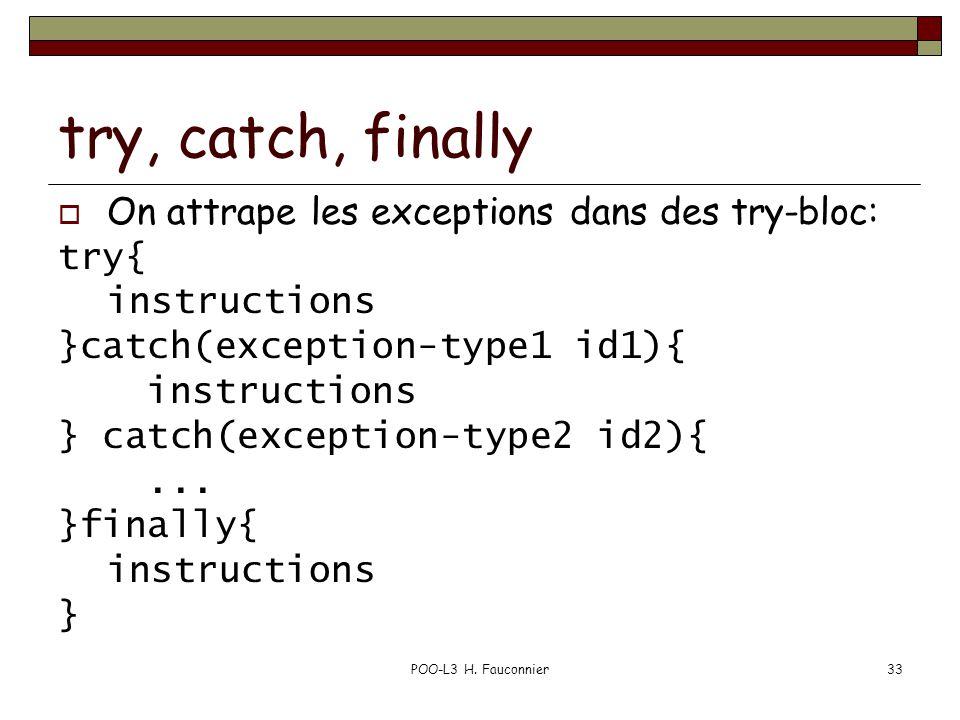 POO-L3 H. Fauconnier33 try, catch, finally  On attrape les exceptions dans des try-bloc: try{ instructions }catch(exception-type1 id1){ instructions