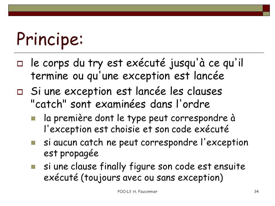 POO-L3 H. Fauconnier34 Principe:  le corps du try est exécuté jusqu'à ce qu'il termine ou qu'une exception est lancée  Si une exception est lancée l