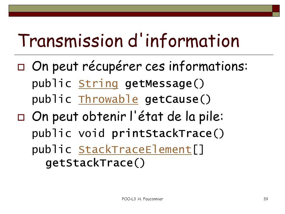 POO-L3 H. Fauconnier39 Transmission d'information  On peut récupérer ces informations: public String getMessage()String public Throwable getCause()Th