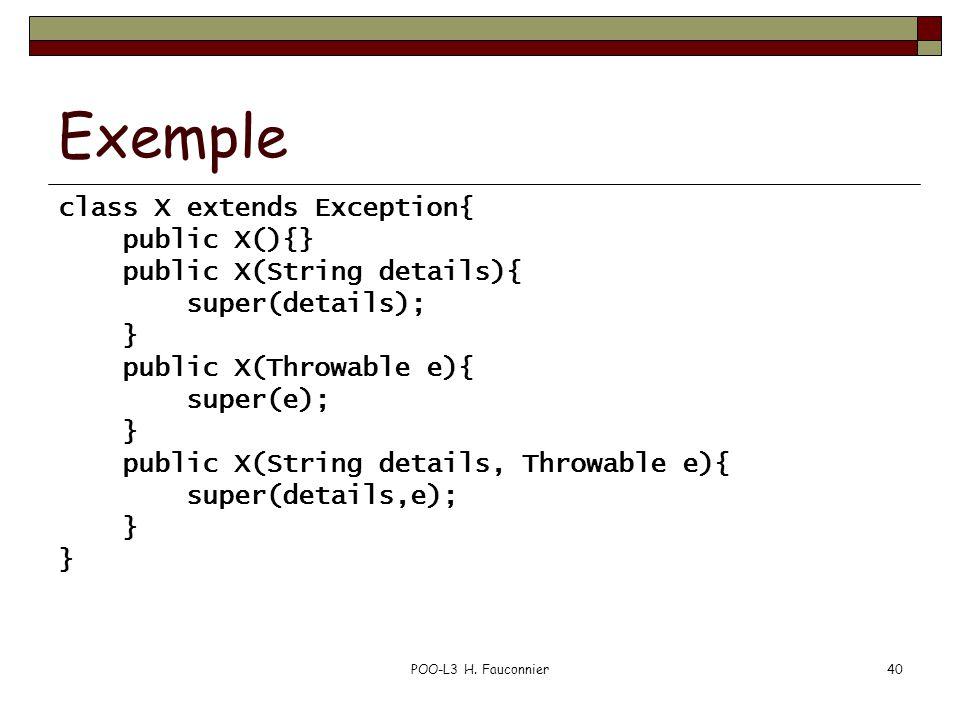 POO-L3 H. Fauconnier40 Exemple class X extends Exception{ public X(){} public X(String details){ super(details); } public X(Throwable e){ super(e); }