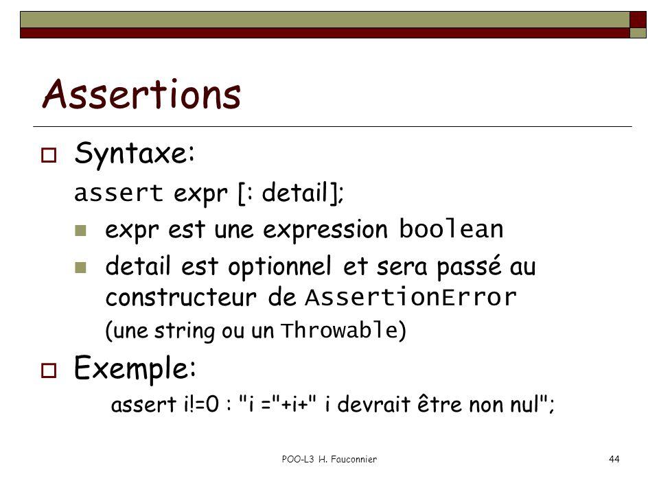 POO-L3 H. Fauconnier44 Assertions  Syntaxe: assert expr [: detail]; expr est une expression boolean detail est optionnel et sera passé au constructeu