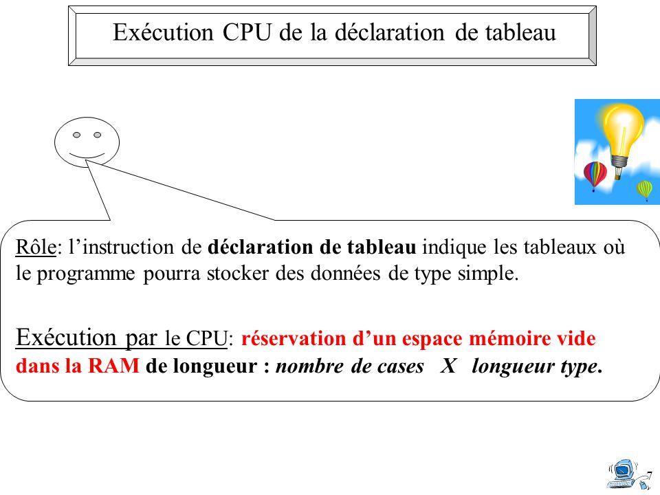 7 Rôle: l'instruction de déclaration de tableau indique les tableaux où le programme pourra stocker des données de type simple.