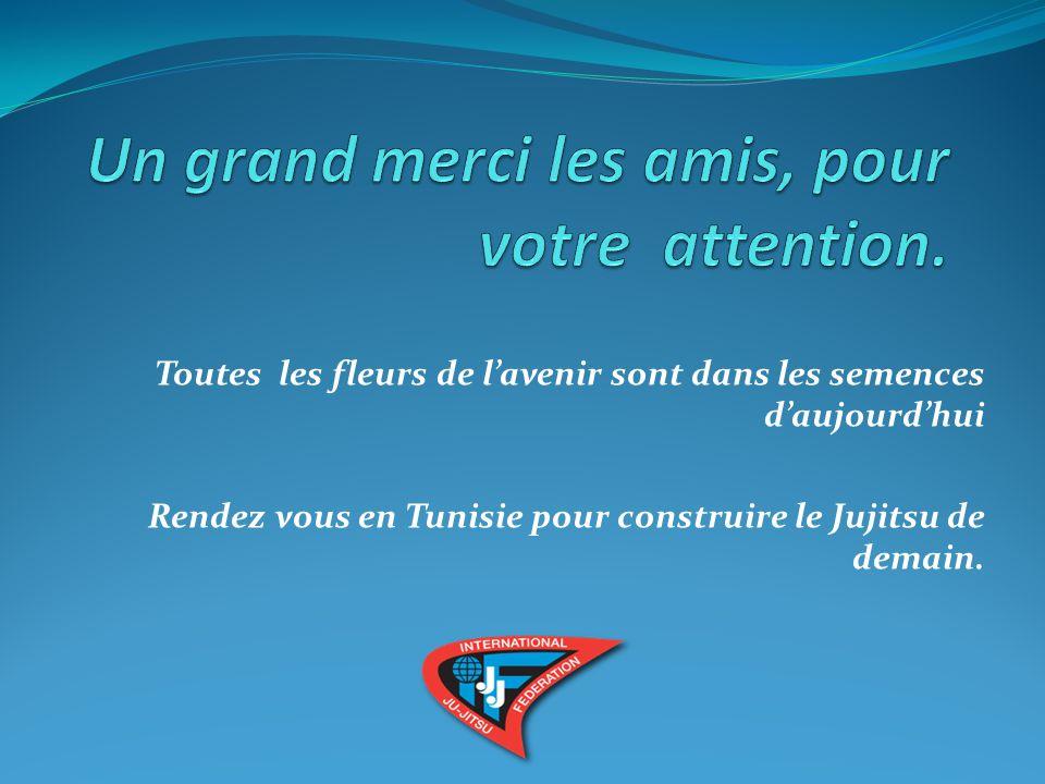 Toutes les fleurs de l'avenir sont dans les semences d'aujourd'hui Rendez vous en Tunisie pour construire le Jujitsu de demain.