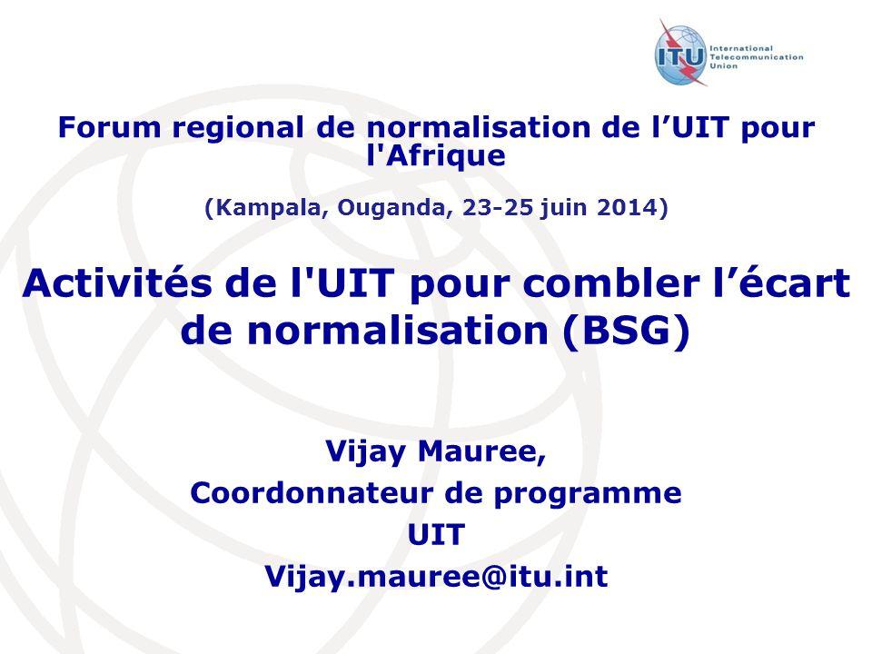 Activités de l'UIT pour combler l'écart de normalisation (BSG) Forum regional de normalisation de l'UIT pour l'Afrique (Kampala, Ouganda, 23-25 juin 2