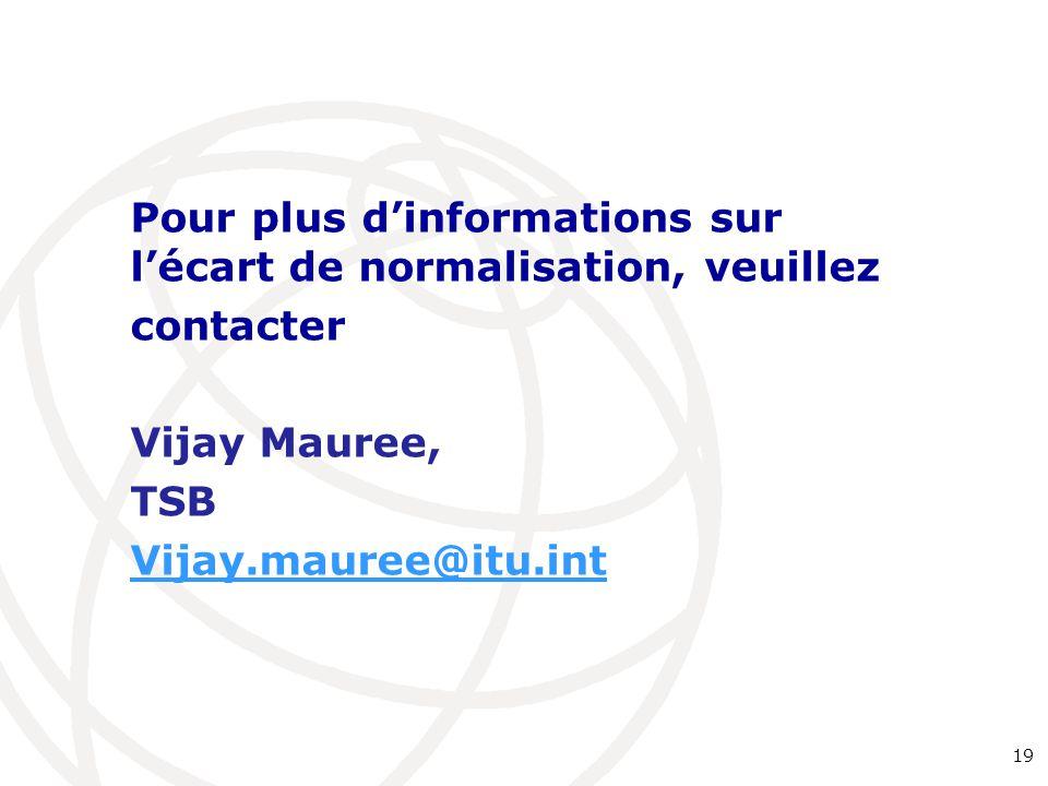 19 Pour plus d'informations sur l'écart de normalisation, veuillez contacter Vijay Mauree, TSB Vijay.mauree@itu.int